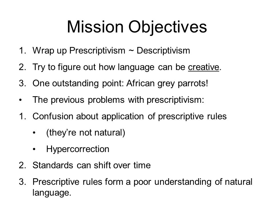 Mission Objectives Wrap up Prescriptivism ~ Descriptivism