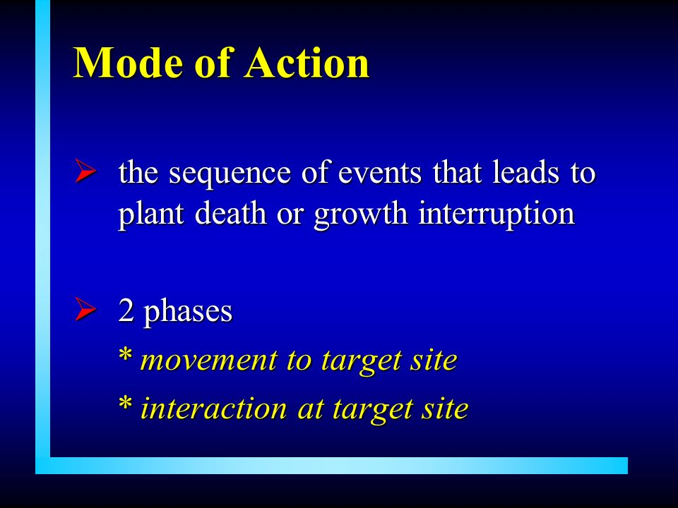 Mode of Actionthe sequence of events that leads to plant death or growth interruption. 2 phases. * movement to target site.