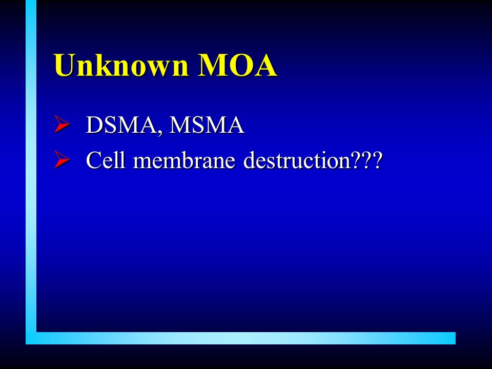 Unknown MOA DSMA, MSMA Cell membrane destruction