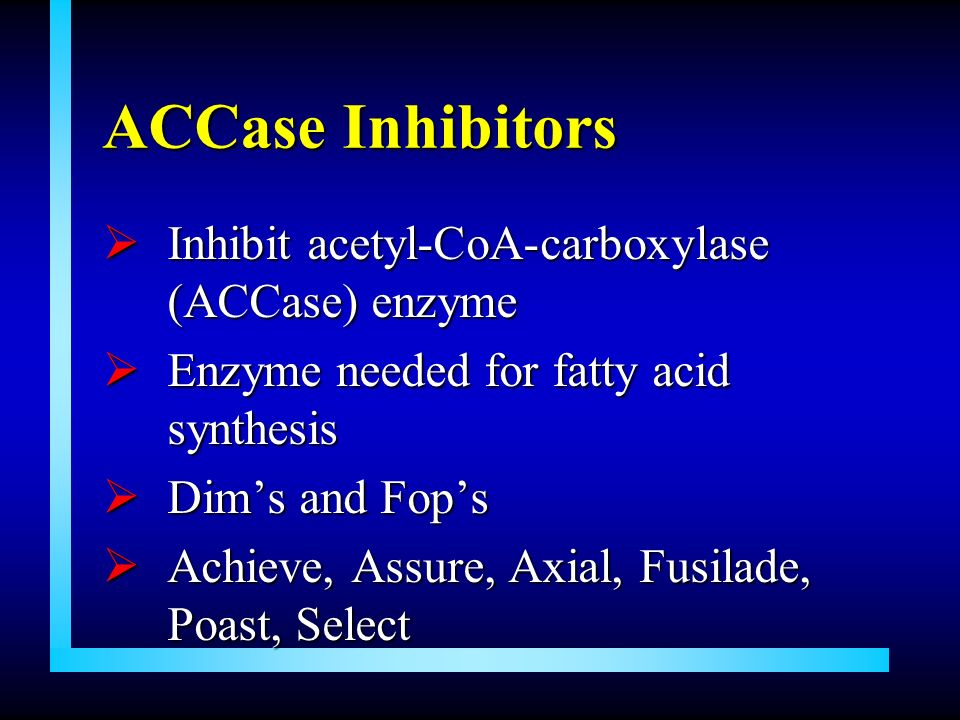 ACCase Inhibitors Inhibit acetyl-CoA-carboxylase (ACCase) enzyme
