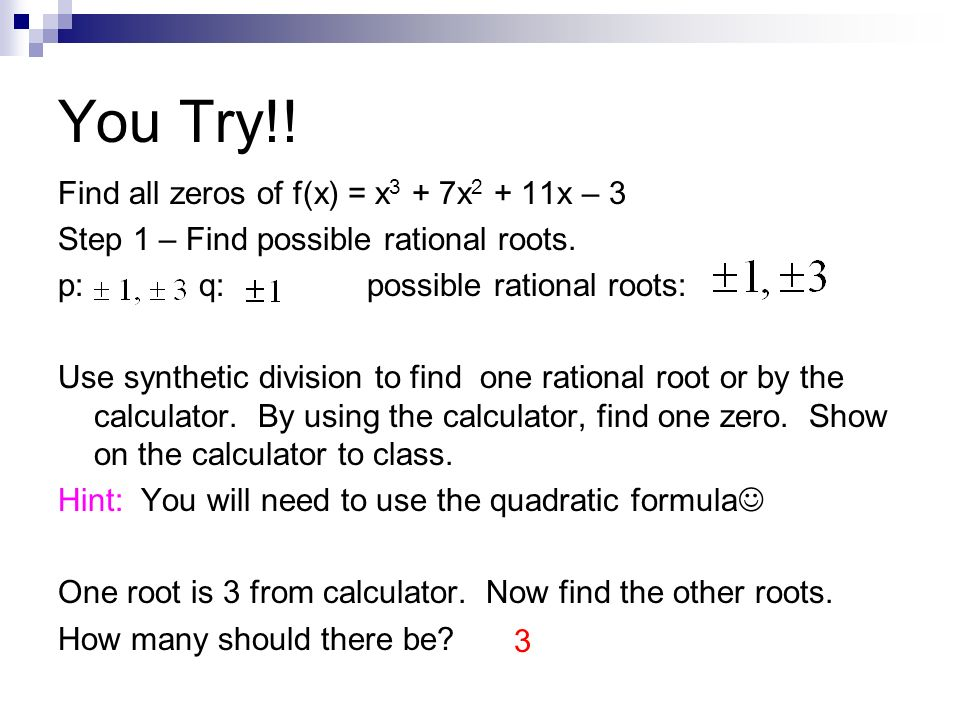 You Try!! Find all zeros of f(x) = x3 + 7x2 + 11x – 3