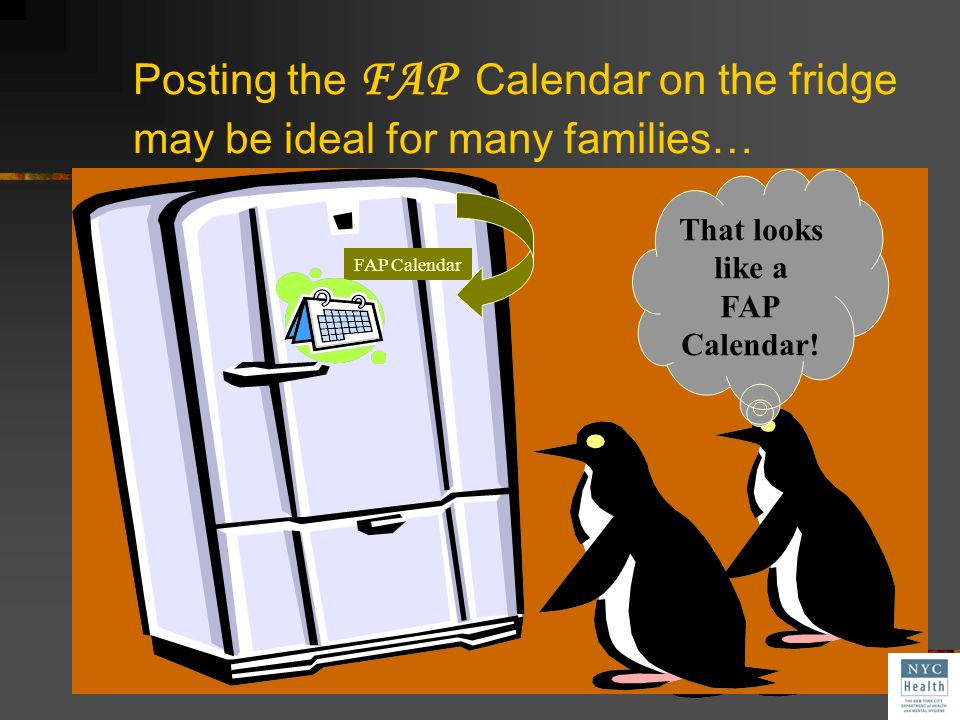 Posting the FAP Calendar on the fridge may be ideal for many families…