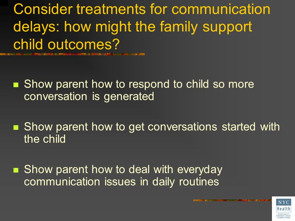 Consider treatments for communication delays: how might the family support child outcomes