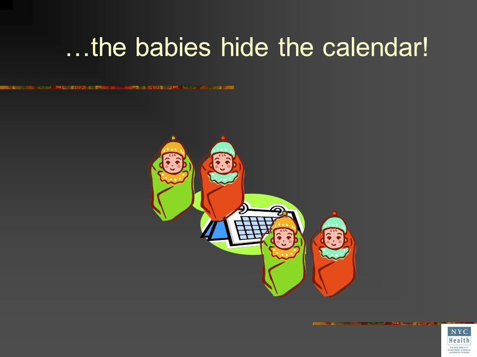 …the babies hide the calendar!
