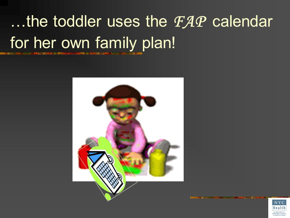 …the toddler uses the FAP calendar for her own family plan!