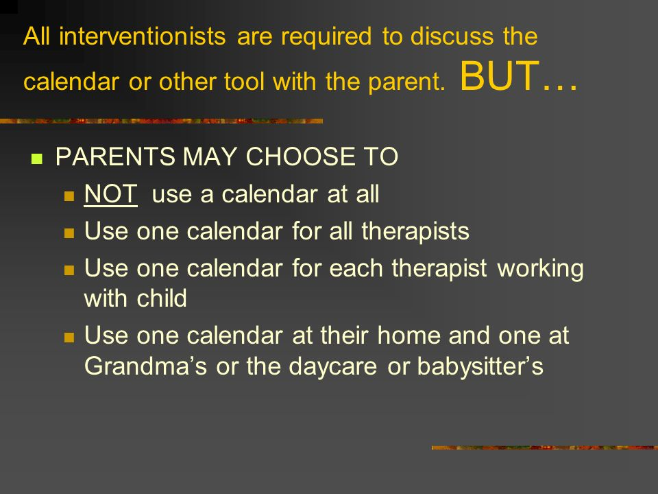 All interventionists are required to discuss the calendar or other tool with the parent. BUT…