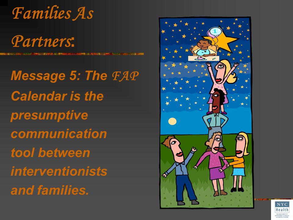 Families As Partners: Message 5: The FAP Calendar is the presumptive