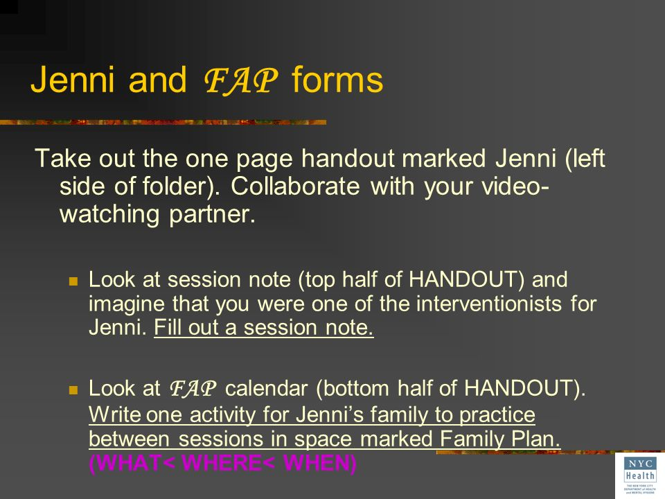 Jenni and FAP forms Take out the one page handout marked Jenni (left side of folder). Collaborate with your video-watching partner.
