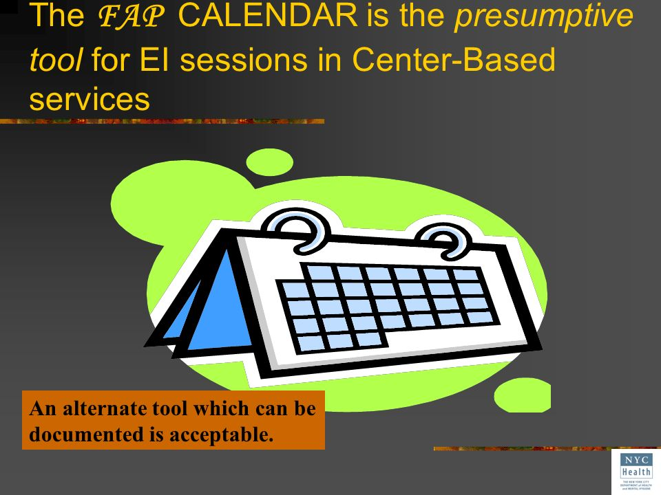 The FAP CALENDAR is the presumptive tool for EI sessions in Center-Based services
