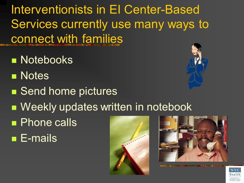 Interventionists in EI Center-Based Services currently use many ways to connect with families