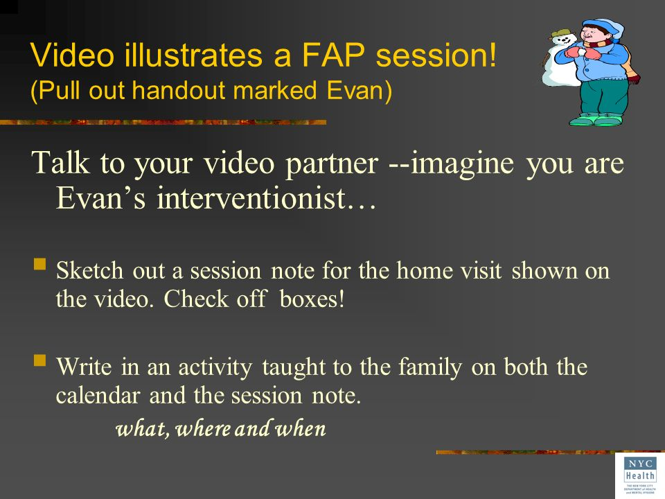 Video illustrates a FAP session! (Pull out handout marked Evan)
