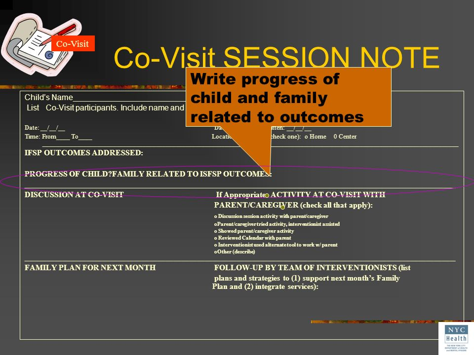 Co-Visit SESSION NOTE Co-Visit. Write progress of child and family related to outcomes.