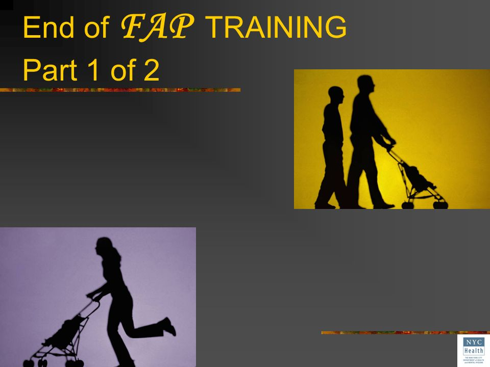 End of FAP TRAINING Part 1 of 2