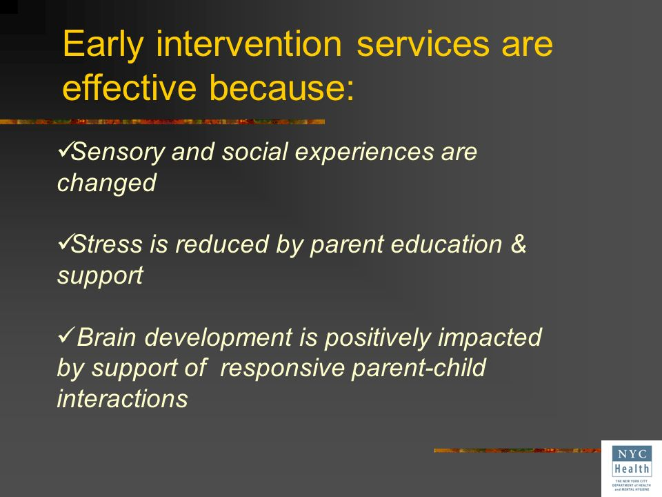 Early intervention services are effective because: