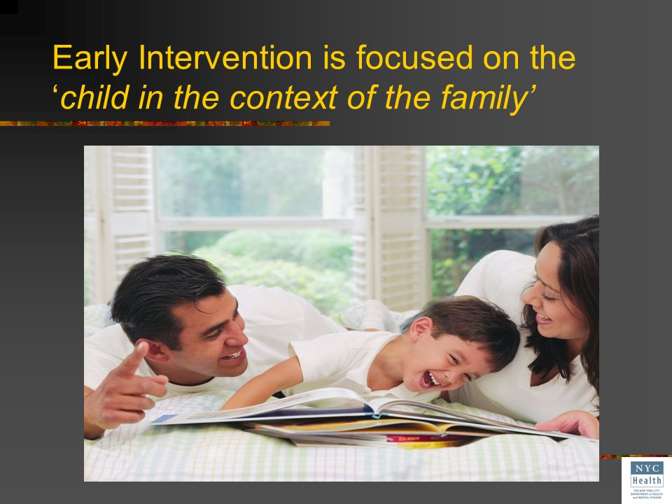 Early Intervention is focused on the 'child in the context of the family'