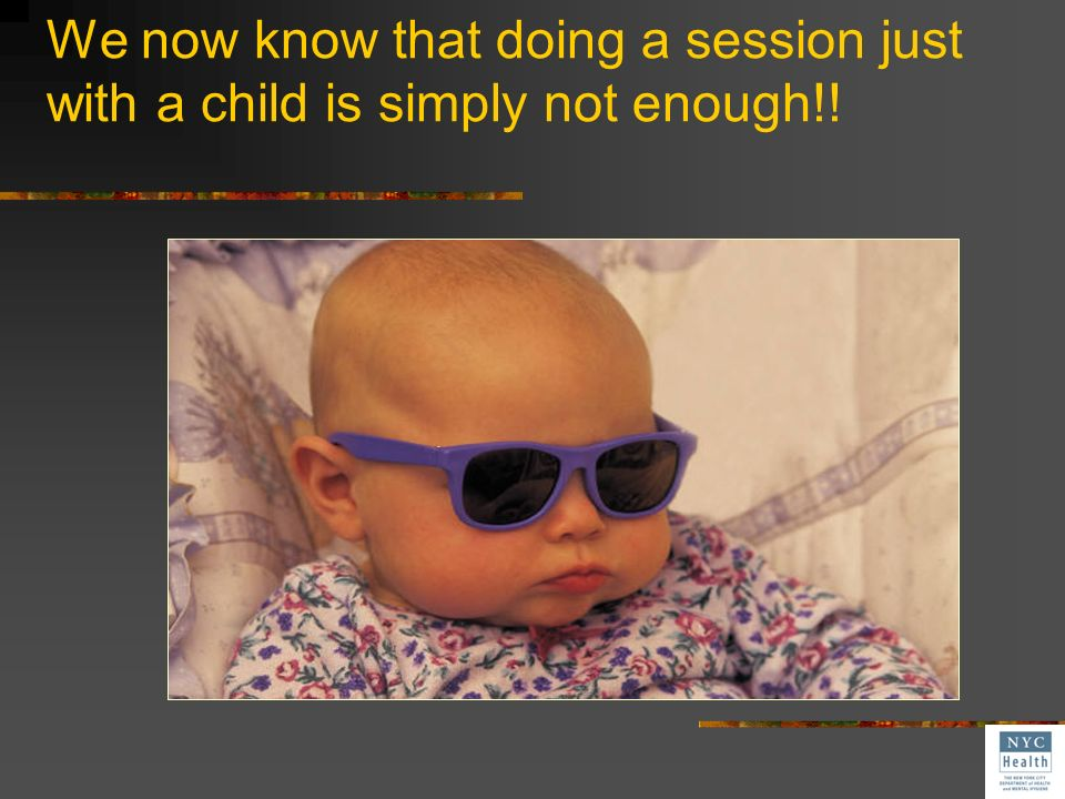 We now know that doing a session just with a child is simply not enough!!