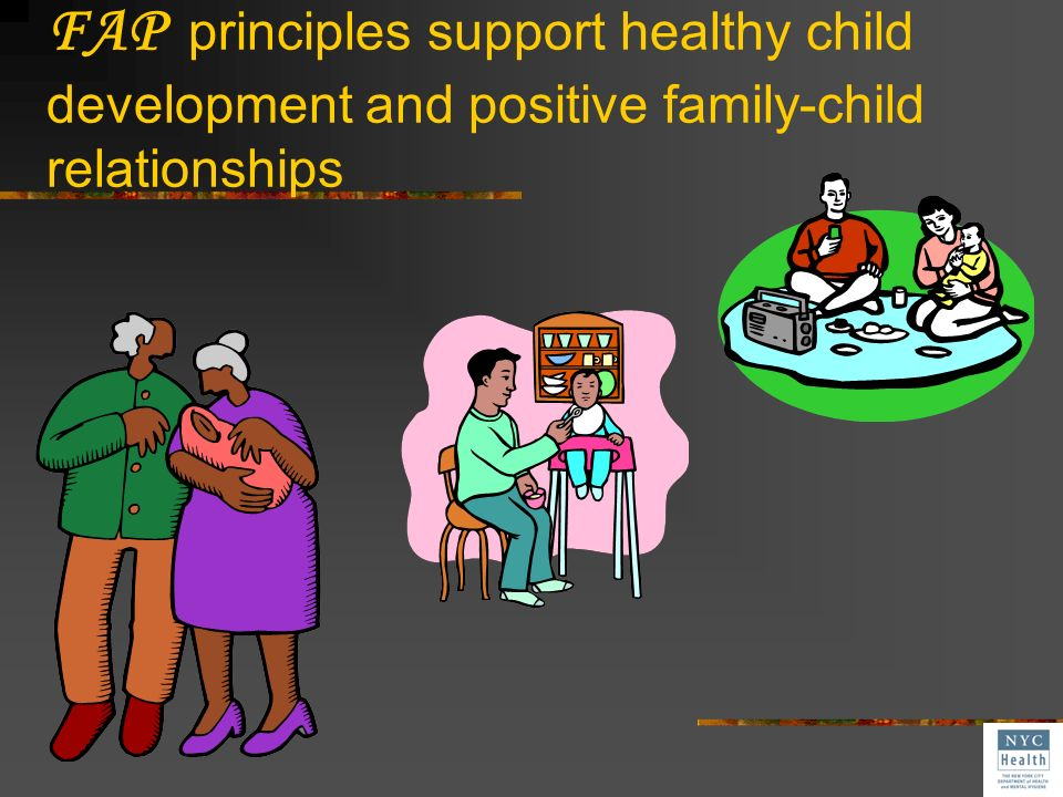 FAP principles support healthy child development and positive family-child relationships