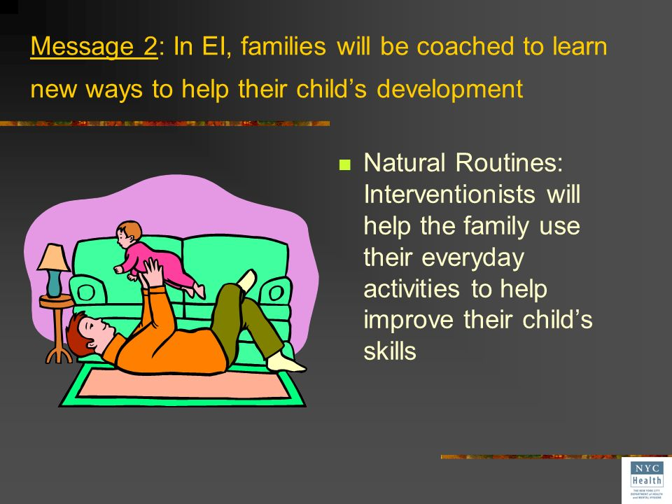 Message 2: In EI, families will be coached to learn new ways to help their child's development