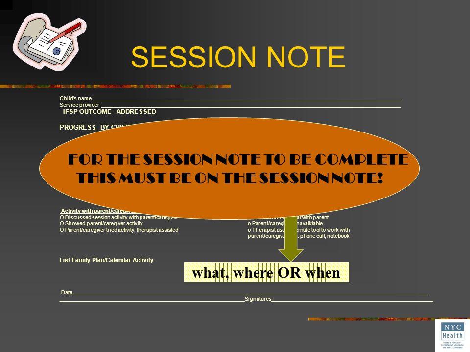 FOR THE SESSION NOTE TO BE COMPLETE THIS MUST BE ON THE SESSION NOTE!