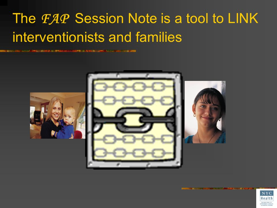 The FAP Session Note is a tool to LINK interventionists and families