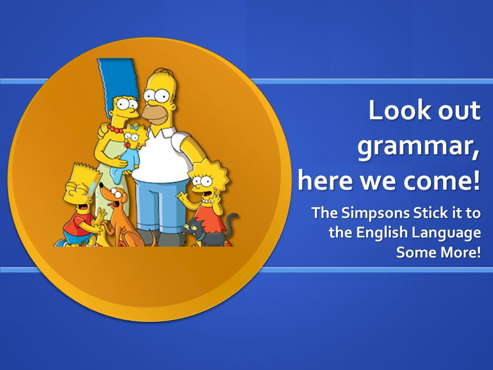 Look out grammar, here we come!