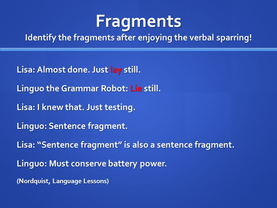 Fragments Identify the fragments after enjoying the verbal sparring!