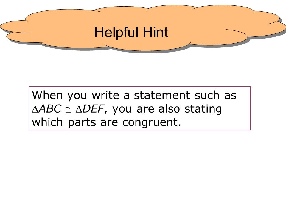 Helpful Hint When you write a statement such as ABC  DEF, you are also stating which parts are congruent.