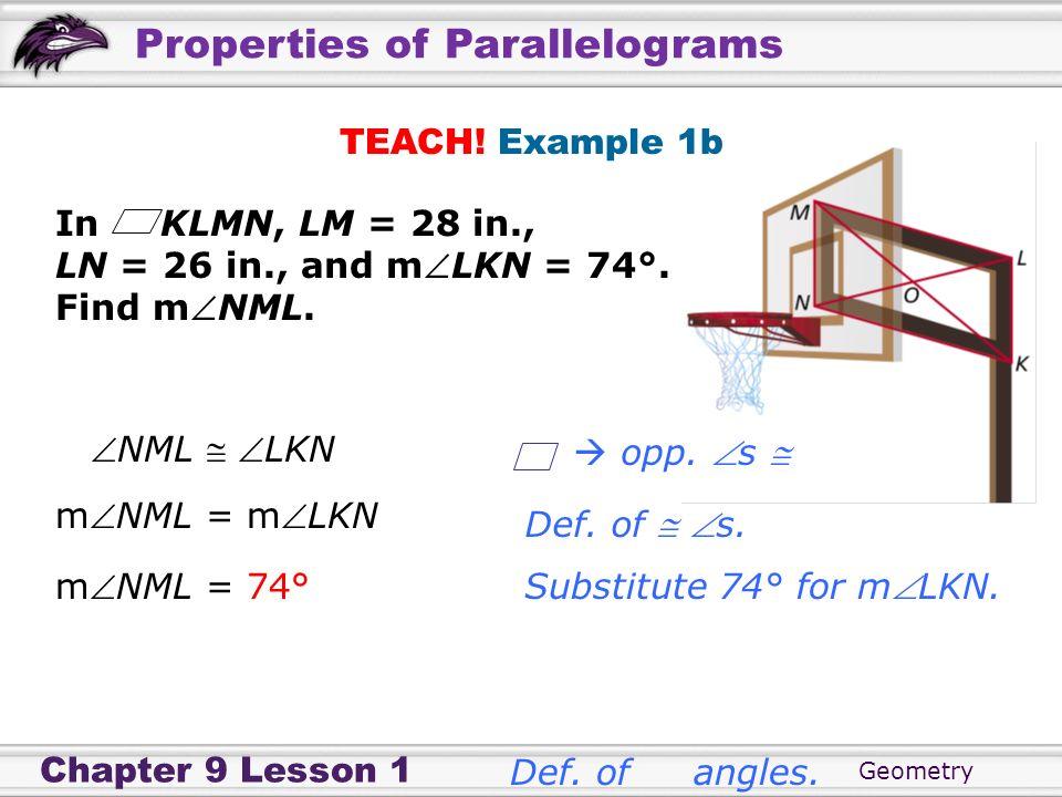 TEACH! Example 1bIn KLMN, LM = 28 in., LN = 26 in., and mLKN = 74°. Find mNML. NML  LKN.  opp. s 