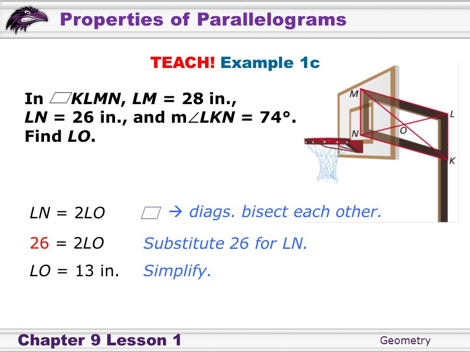 TEACH! Example 1cIn KLMN, LM = 28 in., LN = 26 in., and mLKN = 74°. Find LO. LN = 2LO.  diags. bisect each other.
