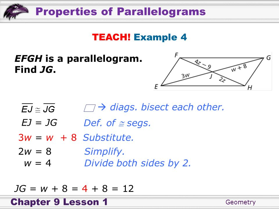TEACH! Example 4 EFGH is a parallelogram. Find JG.  diags. bisect each other. EJ = JG. Def. of  segs.
