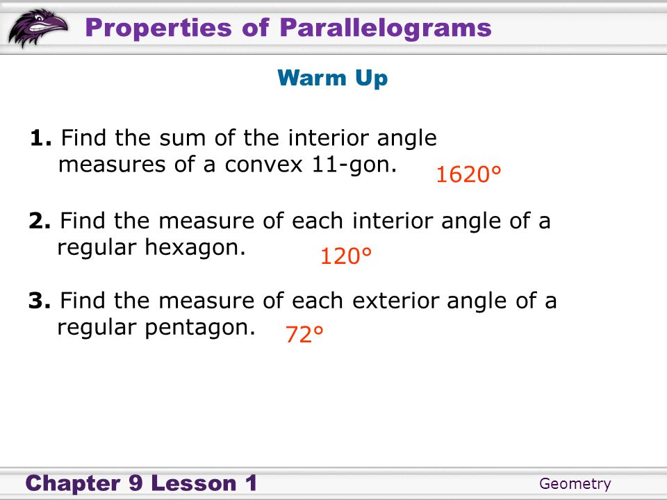 Warm Up1. Find the sum of the interior angle measures of a convex 11-gon. 1620° 2. Find the measure of each interior angle of a regular hexagon.