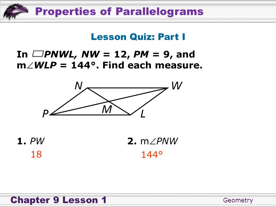 Lesson Quiz: Part I In PNWL, NW = 12, PM = 9, and. mWLP = 144°. Find each measure. 1. PW 2. mPNW.