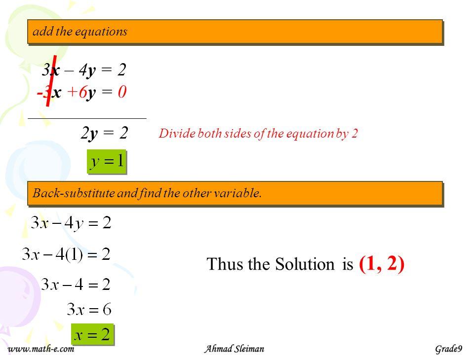 3x – 4y = 2 -3x +6y = 0 2y = 2 Thus the Solution is (1, 2)
