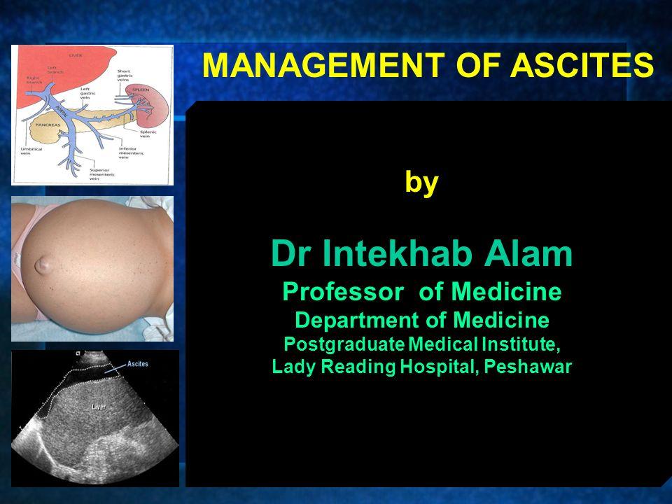 Dr Intekhab Alam MANAGEMENT OF ASCITES by Professor of Medicine