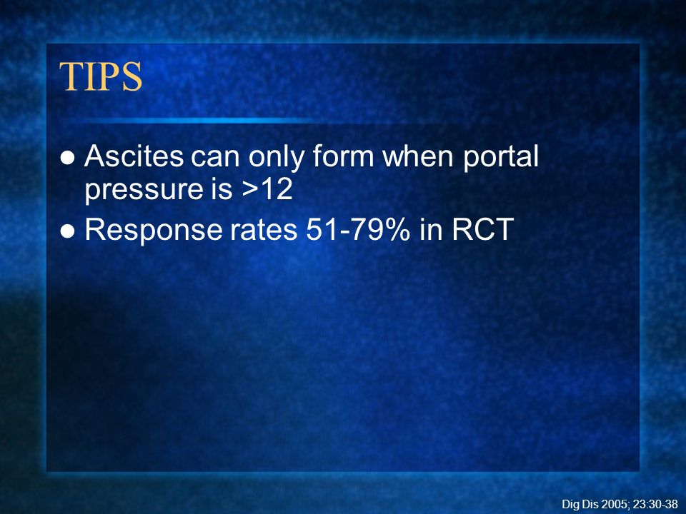 TIPS Ascites can only form when portal pressure is >12