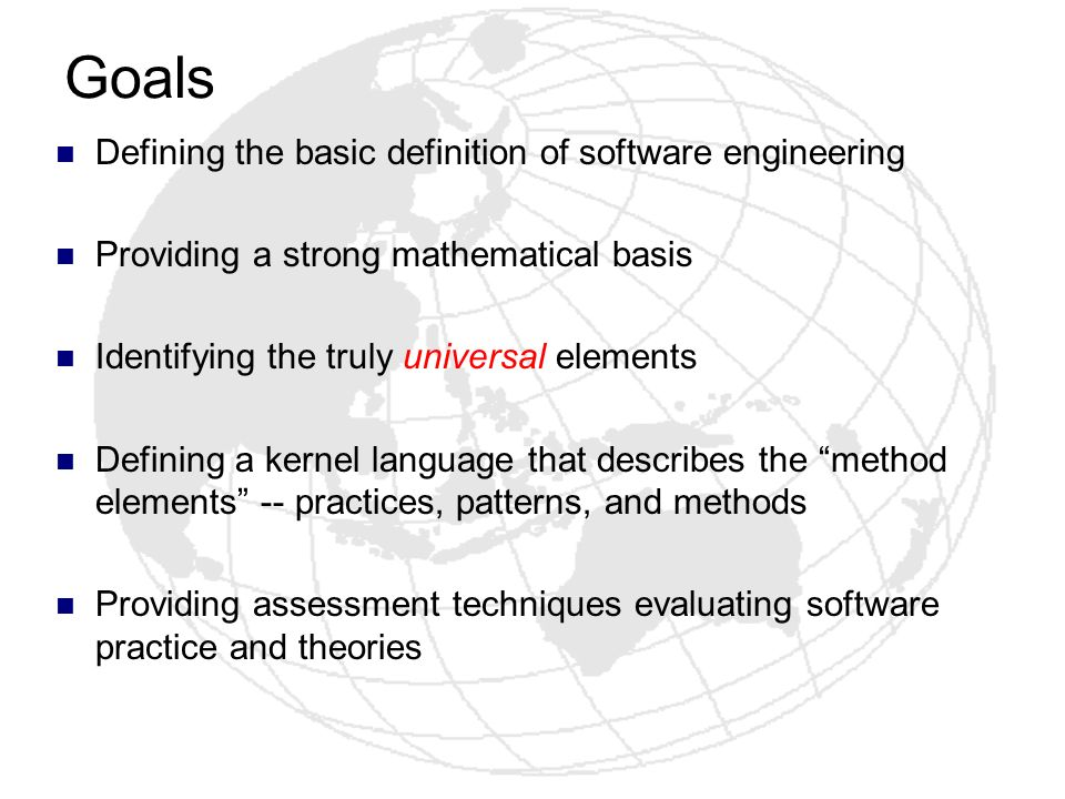 Goals Defining the basic definition of software engineering