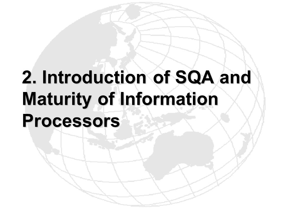 2. Introduction of SQA and Maturity of Information Processors