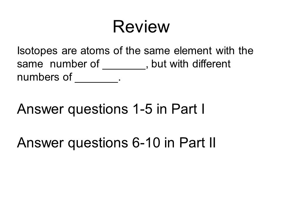 Review Answer questions 1-5 in Part I Answer questions 6-10 in Part II