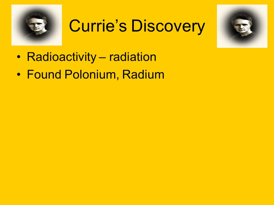 Currie's Discovery Radioactivity – radiation Found Polonium, Radium