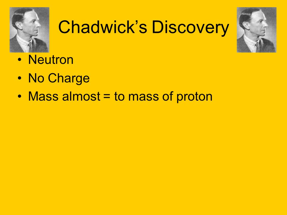 Chadwick's Discovery Neutron No Charge Mass almost = to mass of proton