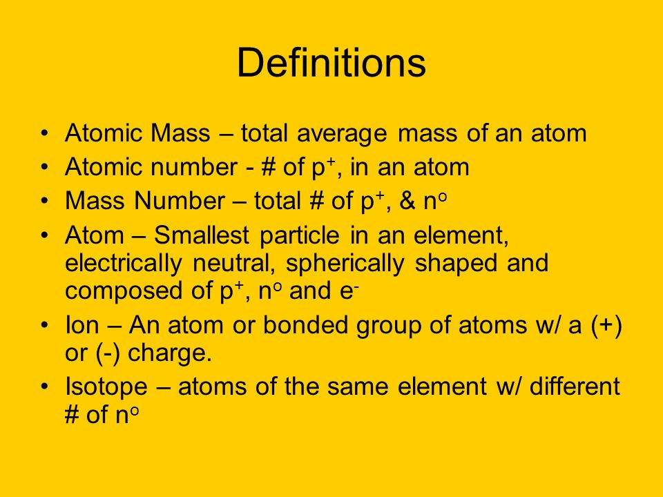 Definitions Atomic Mass – total average mass of an atom