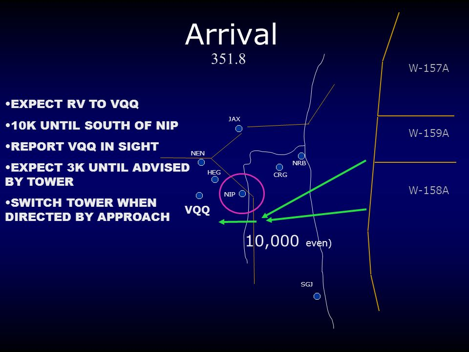 Arrival ,000 even) EXPECT RV TO VQQ 10K UNTIL SOUTH OF NIP