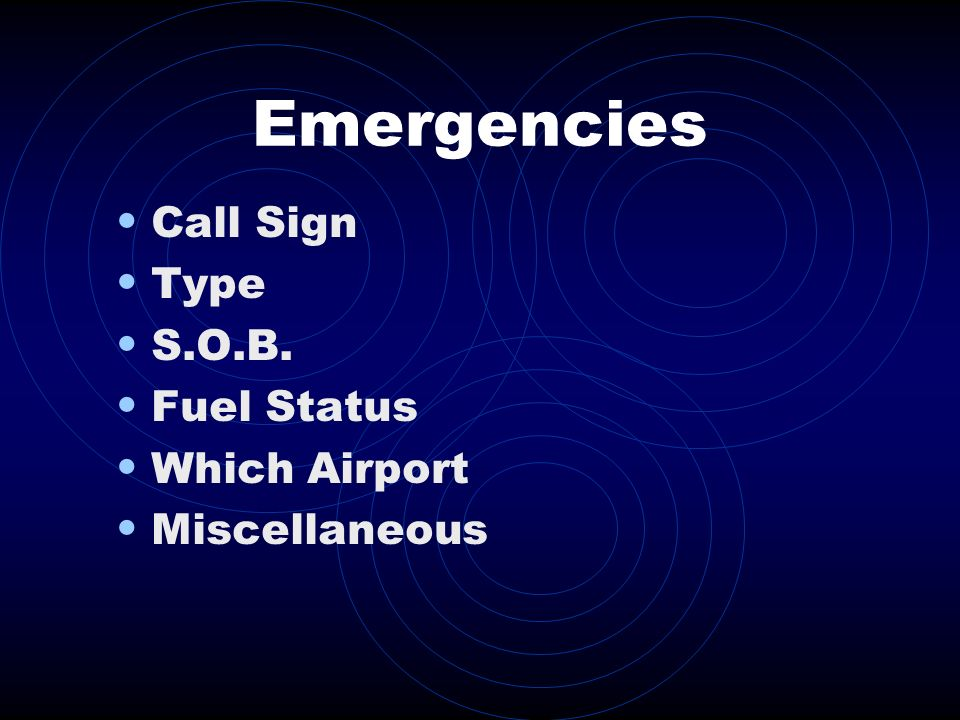 Emergencies Call Sign Type S.O.B. Fuel Status Which Airport
