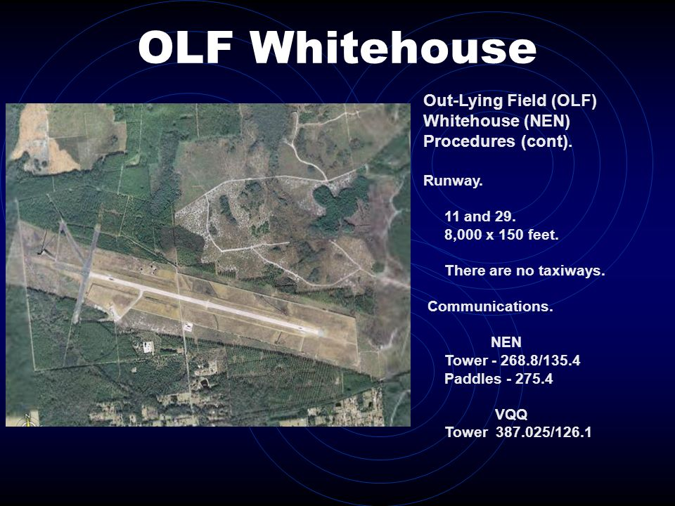 OLF Whitehouse Out-Lying Field (OLF) Whitehouse (NEN) Procedures (cont). Runway. 11 and 29. 8,000 x 150 feet.