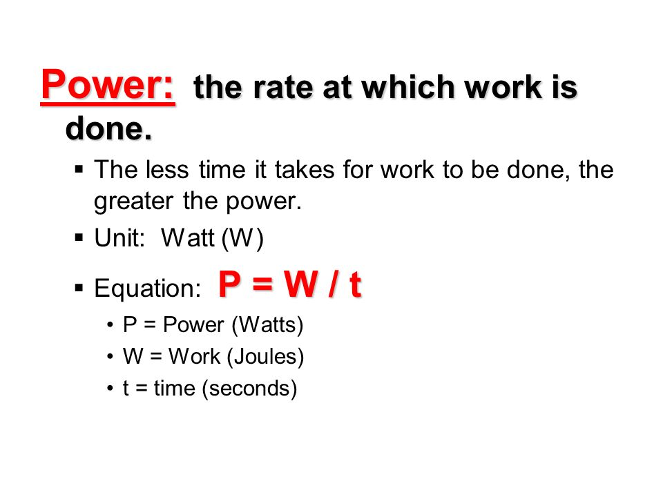 Power: the rate at which work is done.