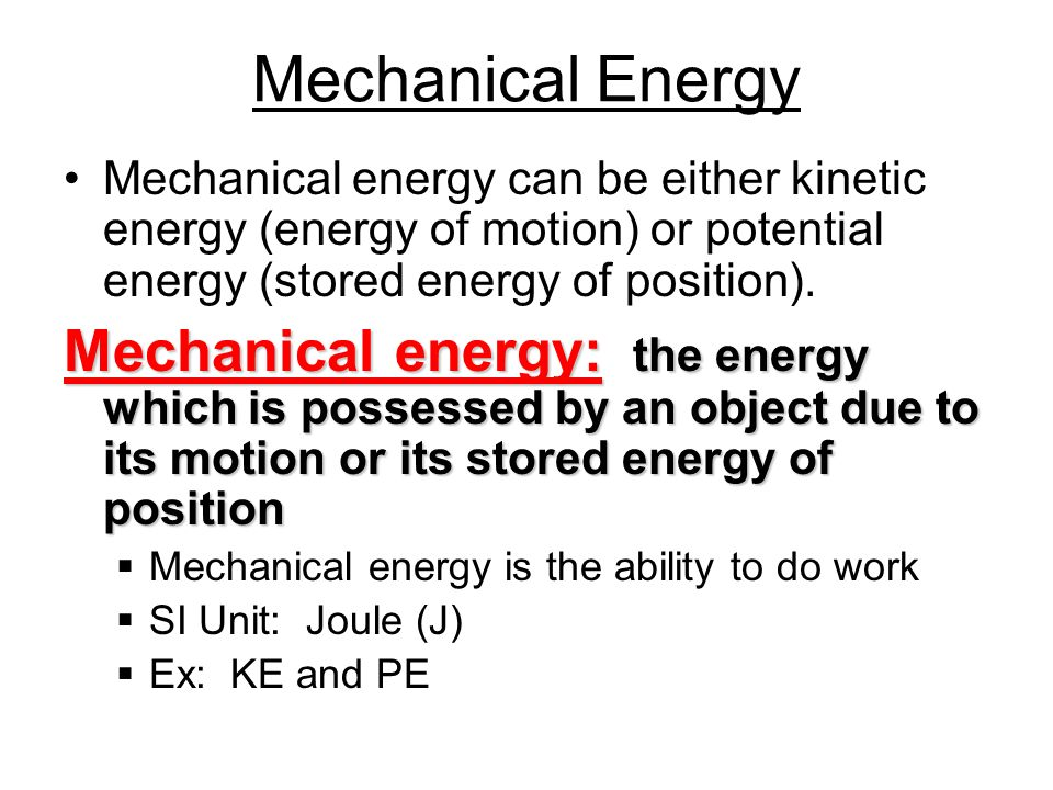 Mechanical Energy Mechanical energy can be either kinetic energy (energy of motion) or potential energy (stored energy of position).