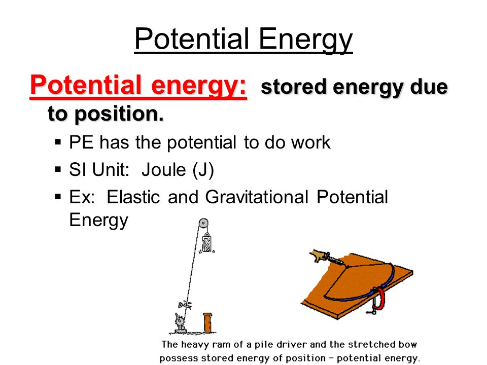 Potential Energy Potential energy: stored energy due to position.