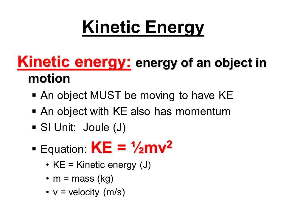 Kinetic Energy Kinetic energy: energy of an object in motion