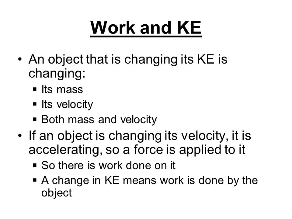 Work and KE An object that is changing its KE is changing:
