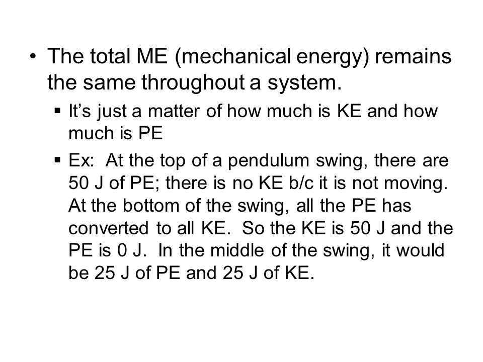 The total ME (mechanical energy) remains the same throughout a system.